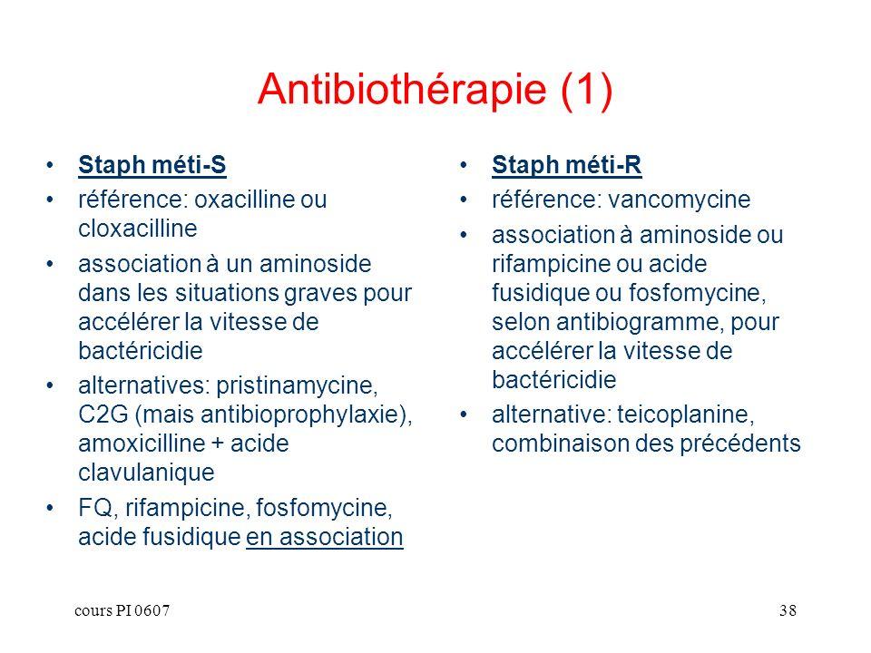 cours PI 060738 Antibiothérapie (1) Staph méti-S référence: oxacilline ou cloxacilline association à un aminoside dans les situations graves pour accé