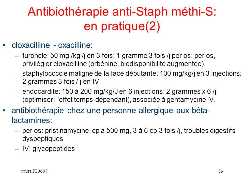 cours PI 060739 Antibiothérapie anti-Staph méthi-S: en pratique(2) cloxacilline - oxacilline: –furoncle: 50 mg /kg /j en 3 fois: 1 gramme 3 fois /j pe