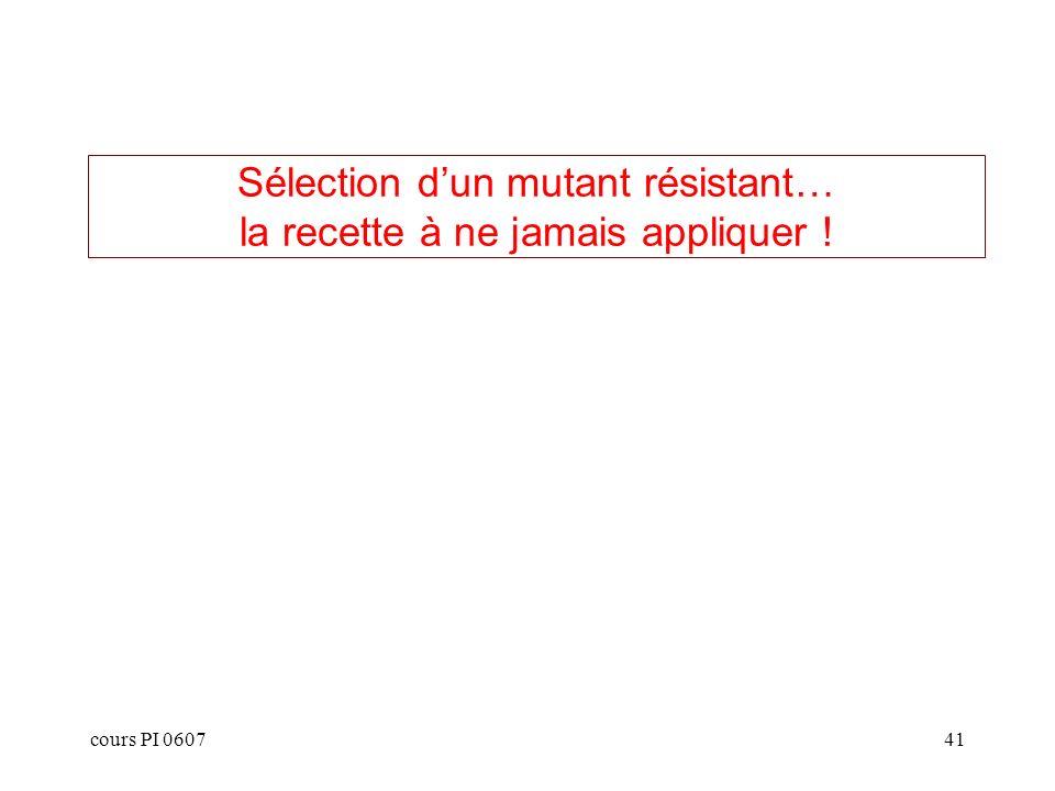 cours PI 060741 Sélection dun mutant résistant… la recette à ne jamais appliquer !