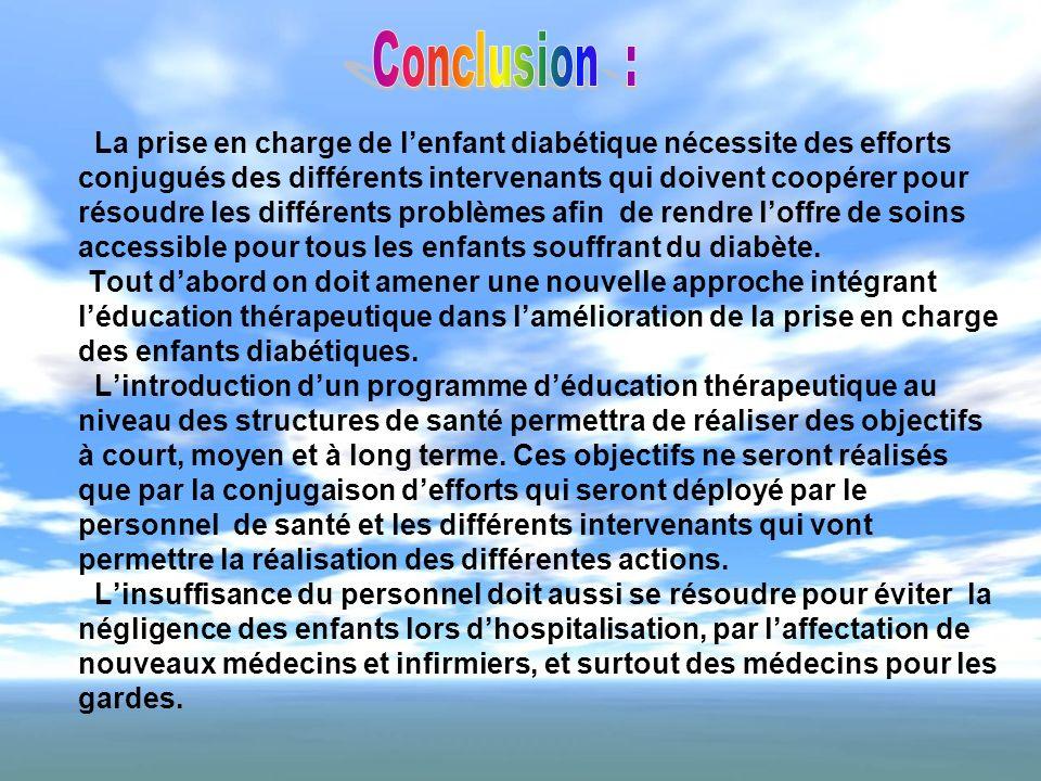 La prise en charge de lenfant diabétique nécessite des efforts conjugués des différents intervenants qui doivent coopérer pour résoudre les différents