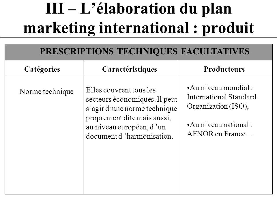 III – Lélaboration du plan marketing international : produit CatégoriesCaractéristiquesProducteurs PRESCRIPTIONS TECHNIQUES FACULTATIVES Norme techniq