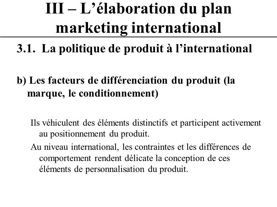 3.1. La politique de produit à linternational b) Les facteurs de différenciation du produit (la marque, le conditionnement) Ils véhiculent des élément