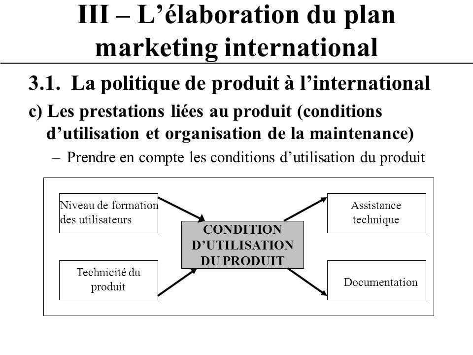 3.1. La politique de produit à linternational c) Les prestations liées au produit (conditions dutilisation et organisation de la maintenance) –Prendre