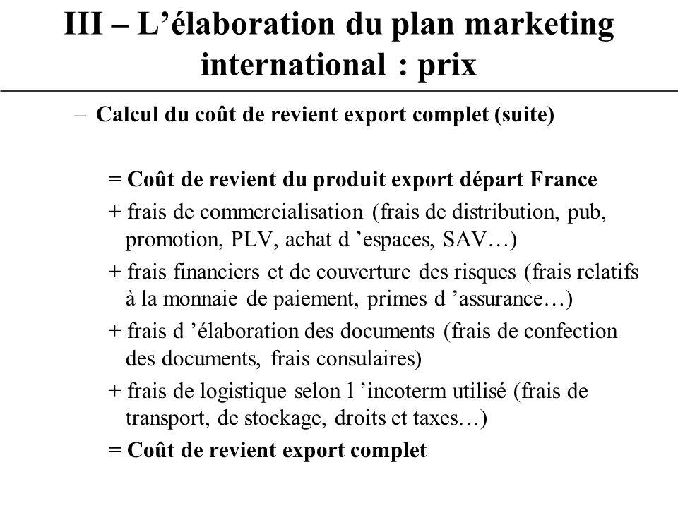 –Calcul du coût de revient export complet (suite) = Coût de revient du produit export départ France + frais de commercialisation (frais de distributio