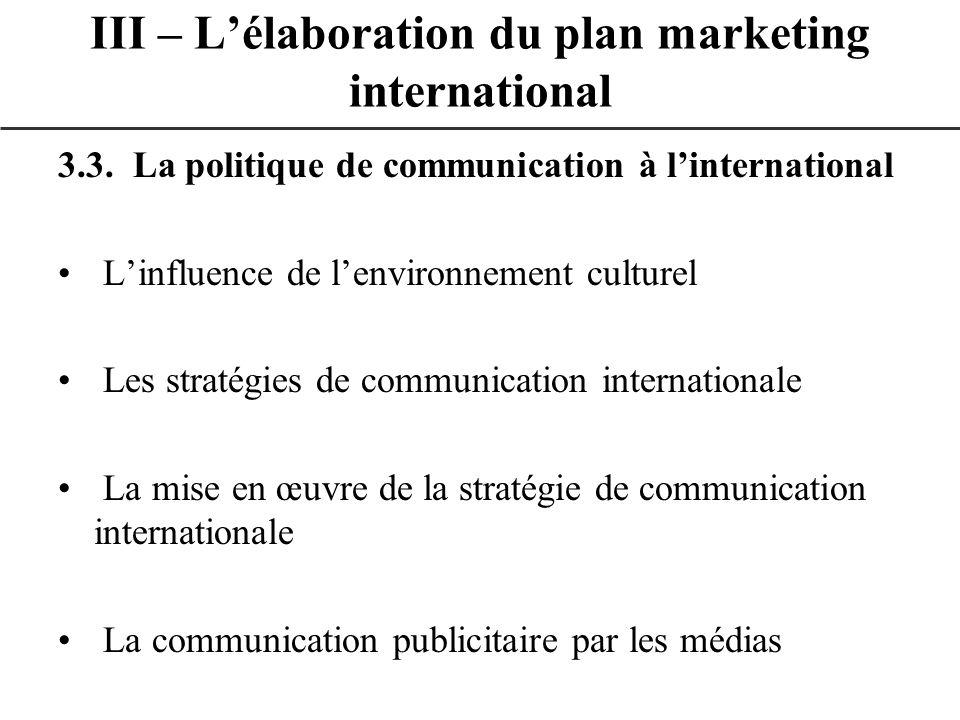 3.3. La politique de communication à linternational Linfluence de lenvironnement culturel Les stratégies de communication internationale La mise en œu