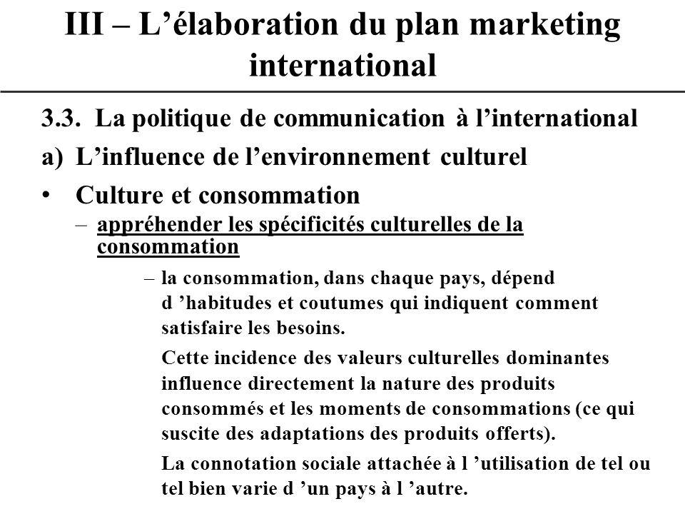 3.3. La politique de communication à linternational a)Linfluence de lenvironnement culturel Culture et consommation –appréhender les spécificités cult
