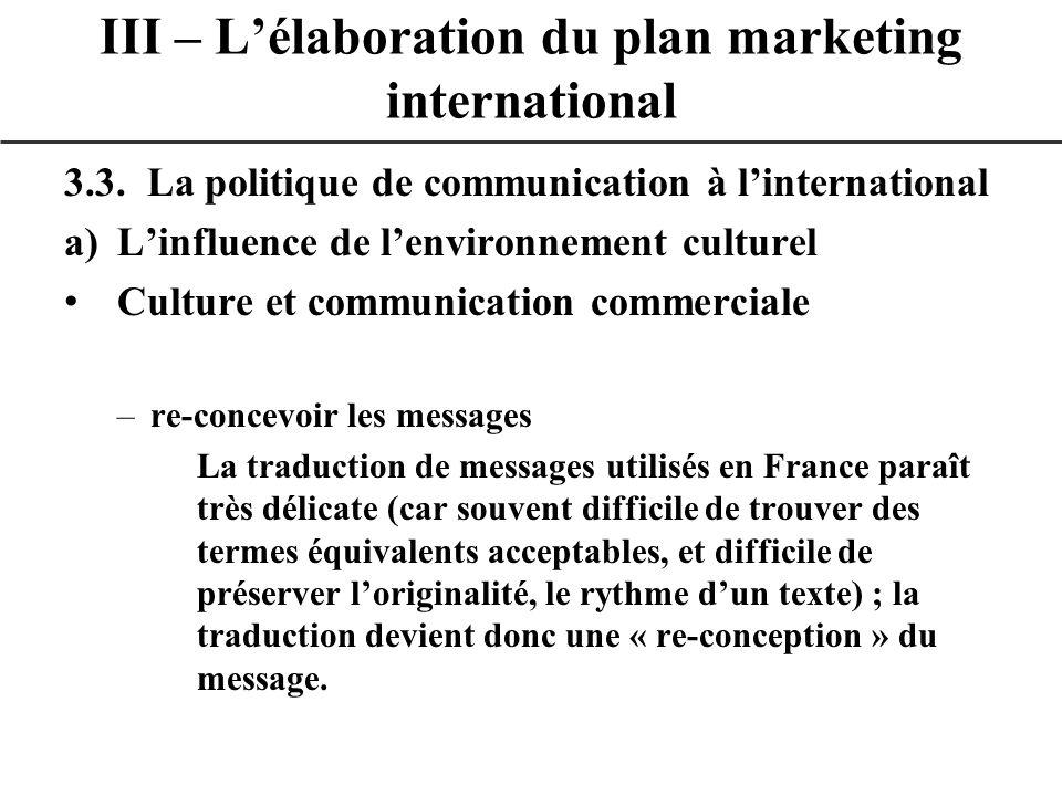 3.3. La politique de communication à linternational a)Linfluence de lenvironnement culturel Culture et communication commerciale –re-concevoir les mes