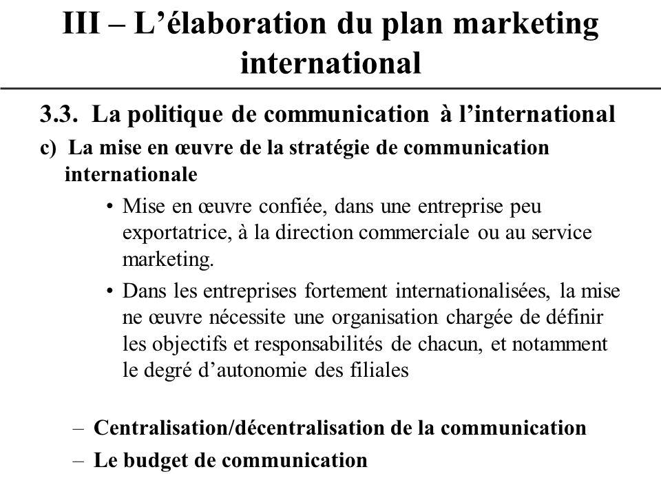 3.3. La politique de communication à linternational c) La mise en œuvre de la stratégie de communication internationale Mise en œuvre confiée, dans un