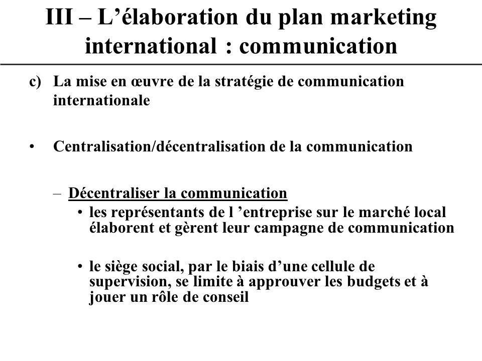 c)La mise en œuvre de la stratégie de communication internationale Centralisation/décentralisation de la communication –Décentraliser la communication