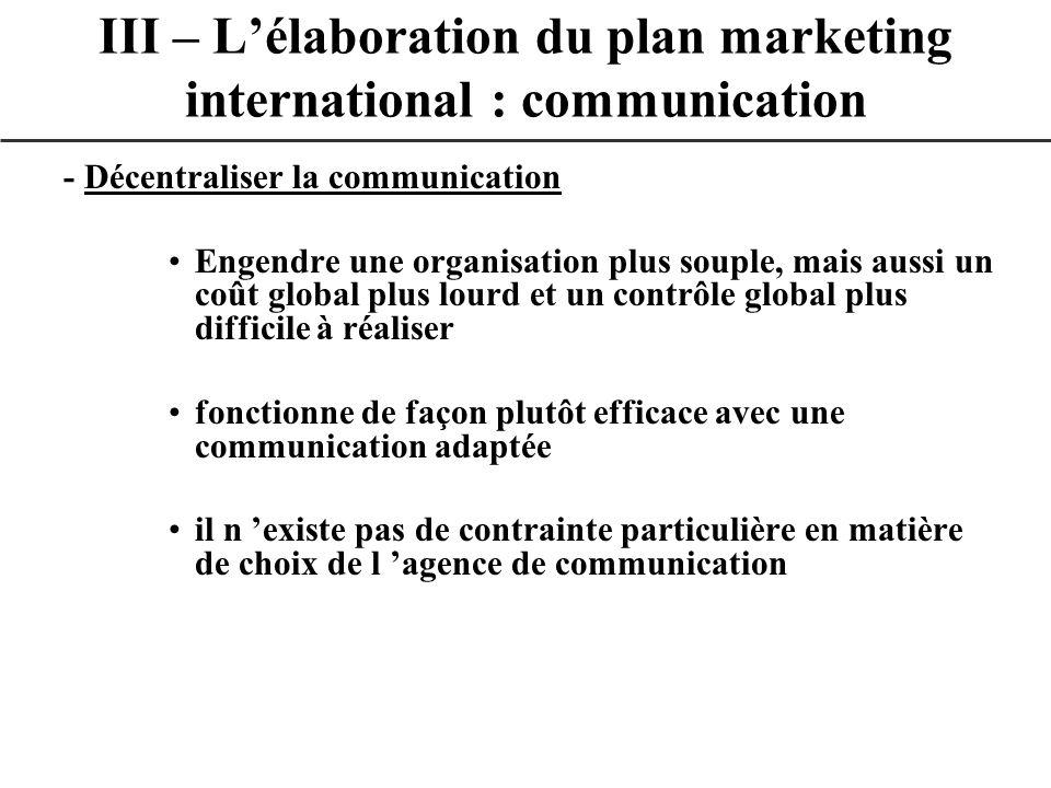 - Décentraliser la communication Engendre une organisation plus souple, mais aussi un coût global plus lourd et un contrôle global plus difficile à ré