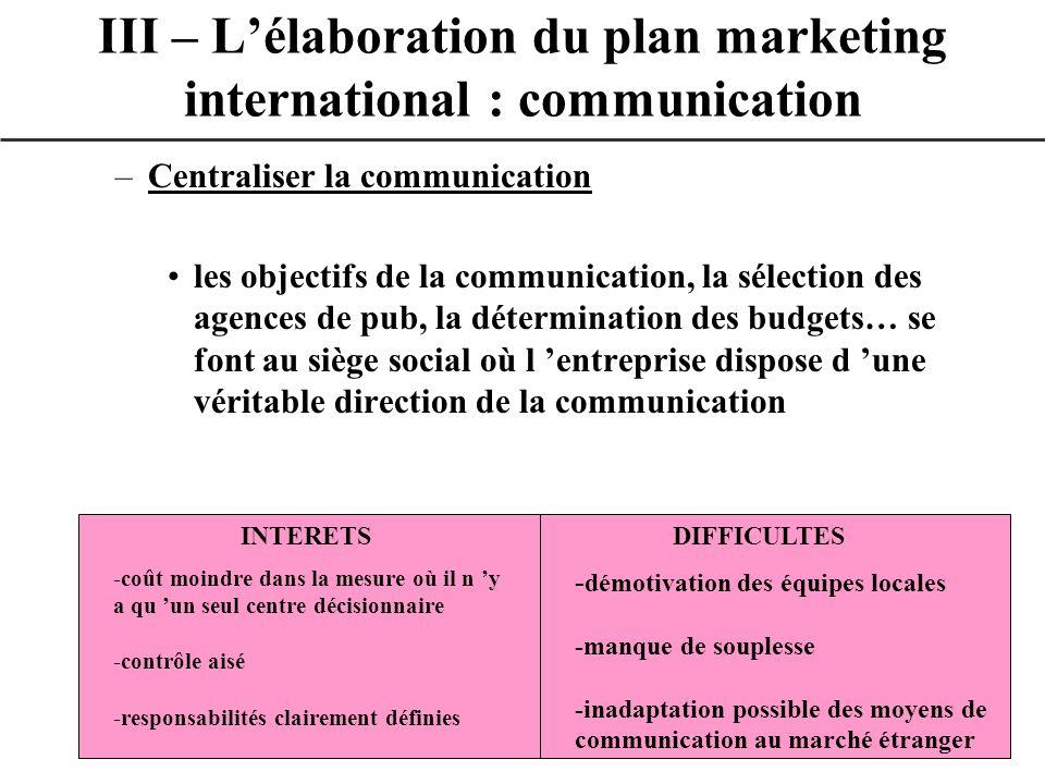 –Centraliser la communication les objectifs de la communication, la sélection des agences de pub, la détermination des budgets… se font au siège socia