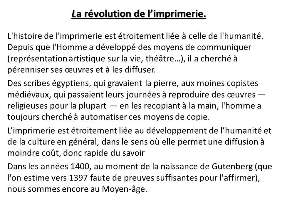 La révolution de limprimerie La révolution de limprimerie. L'histoire de l'imprimerie est étroitement liée à celle de l'humanité. Depuis que l'Homme a