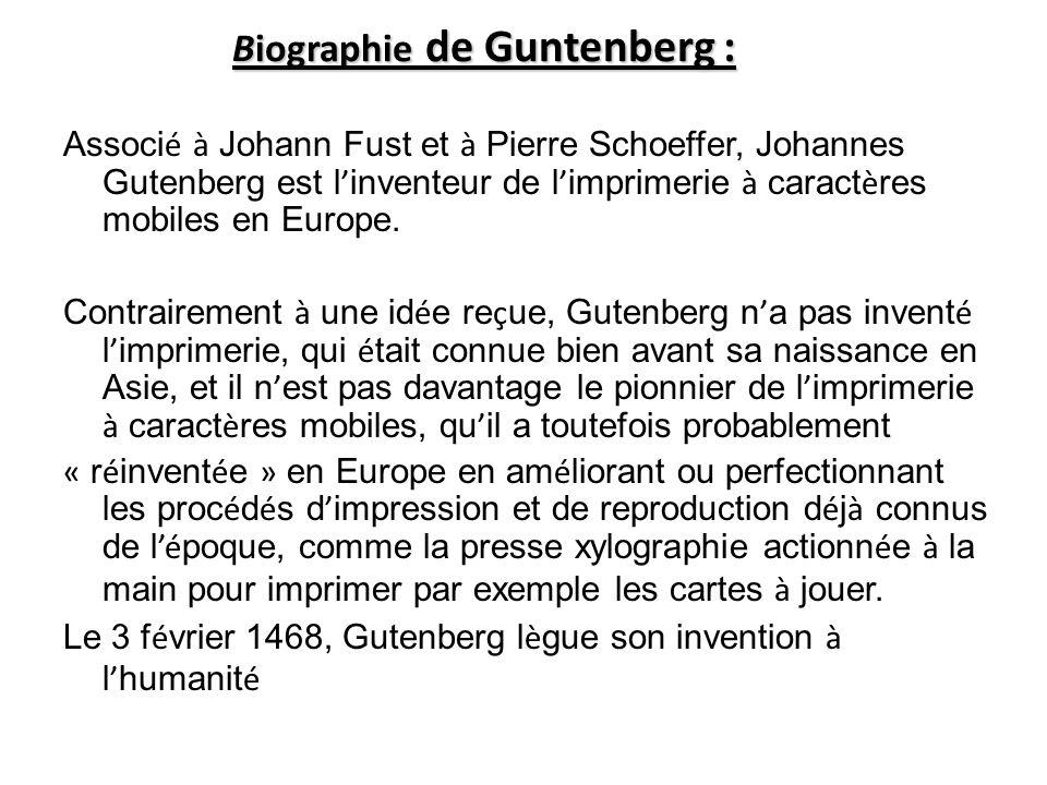 Biographie de Guntenberg : Associ é à Johann Fust et à Pierre Schoeffer, Johannes Gutenberg est l inventeur de l imprimerie à caract è res mobiles en Europe.