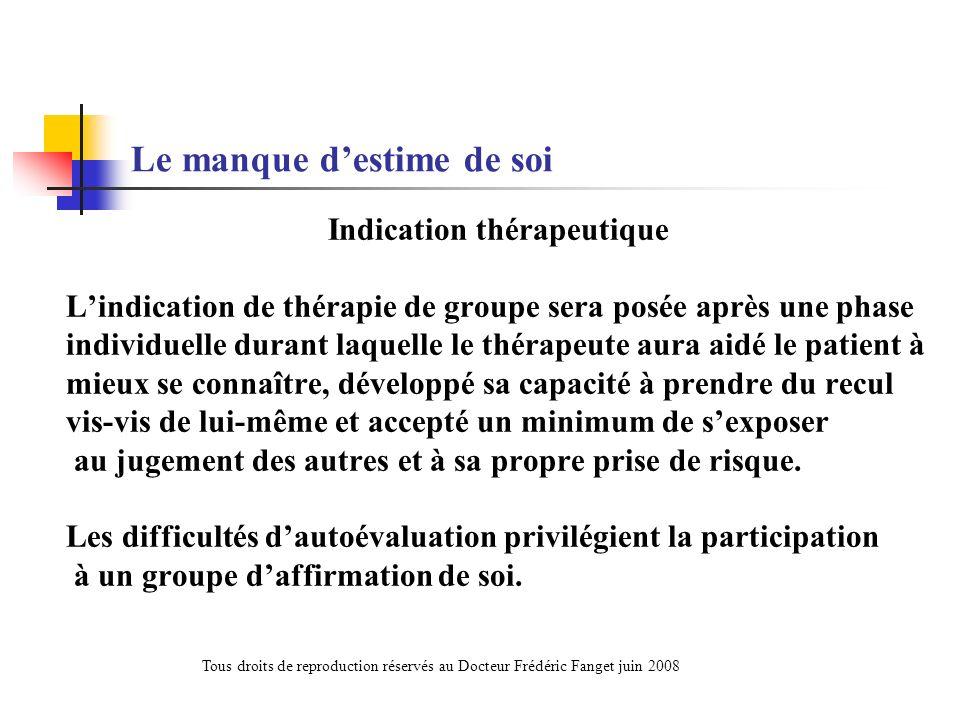 Le manque destime de soi Indication thérapeutique Lindication de thérapie de groupe sera posée après une phase individuelle durant laquelle le thérape