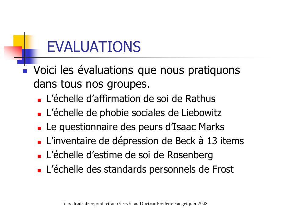 EVALUATIONS Voici les évaluations que nous pratiquons dans tous nos groupes. Léchelle daffirmation de soi de Rathus Léchelle de phobie sociales de Lie