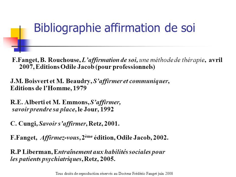 Bibliographie affirmation de soi F.Fanget, B. Rouchouse, Laffirmation de soi, une méthode de thérapie, avril 2007, Editions Odile Jacob (pour professi