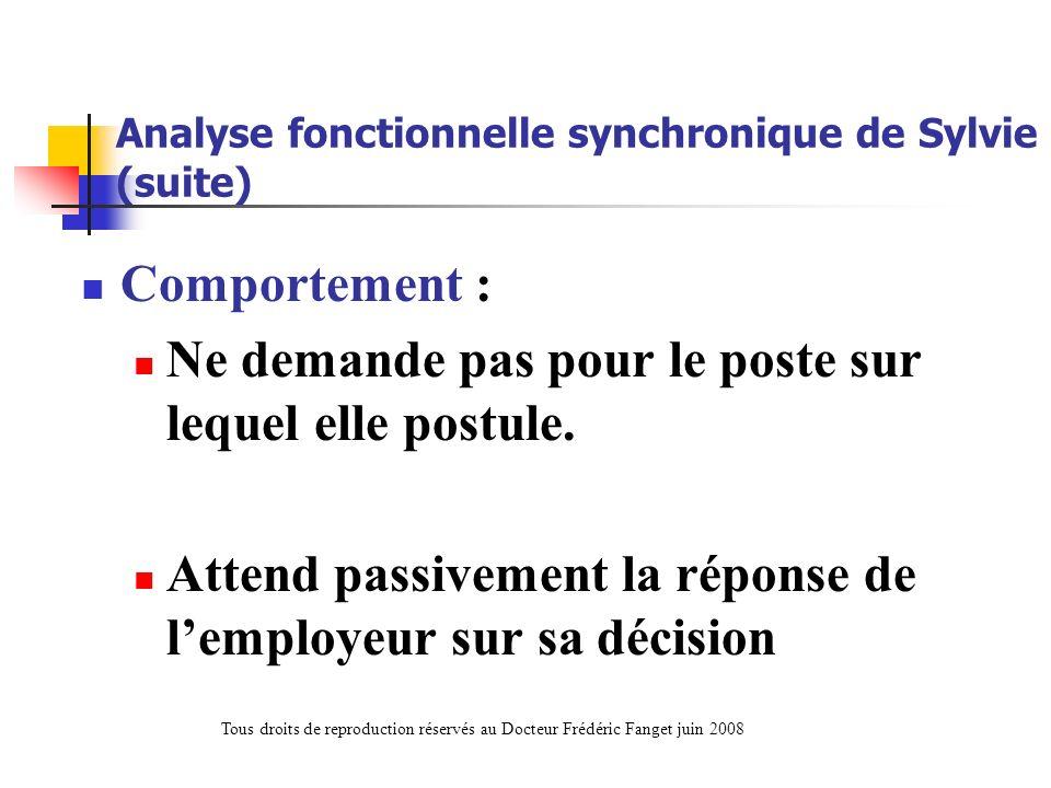 Analyse fonctionnelle synchronique de Sylvie (suite) Comportement : Ne demande pas pour le poste sur lequel elle postule. Attend passivement la répons