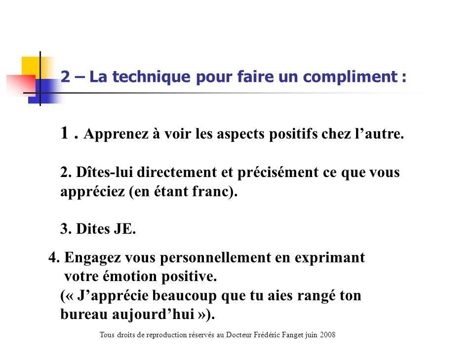 1. Apprenez à voir les aspects positifs chez lautre. 2. Dîtes-lui directement et précisément ce que vous appréciez (en étant franc). 3. Dites JE. 2 –