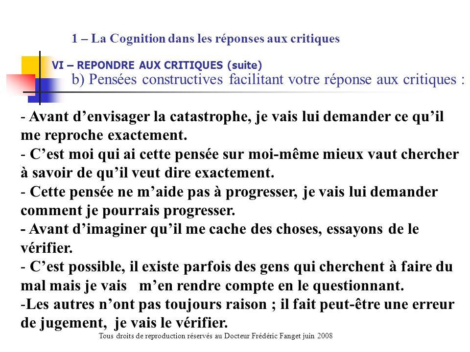 1 – La Cognition dans les réponses aux critiques VI – REPONDRE AUX CRITIQUES (suite) b) Pensées constructives facilitant votre réponse aux critiques :