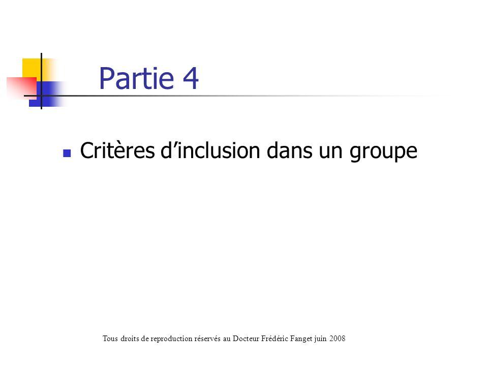 Partie 4 Critères dinclusion dans un groupe Tous droits de reproduction réservés au Docteur Frédéric Fanget juin 2008
