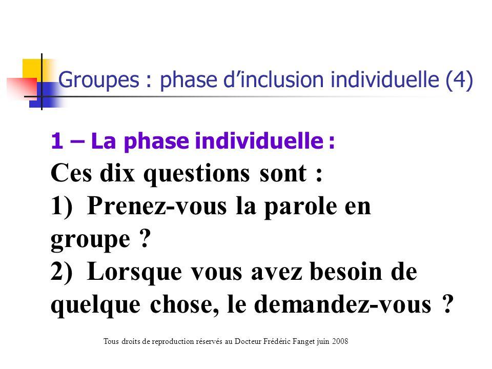 1 – La phase individuelle : Ces dix questions sont : 1) Prenez-vous la parole en groupe ? 2) Lorsque vous avez besoin de quelque chose, le demandez-vo