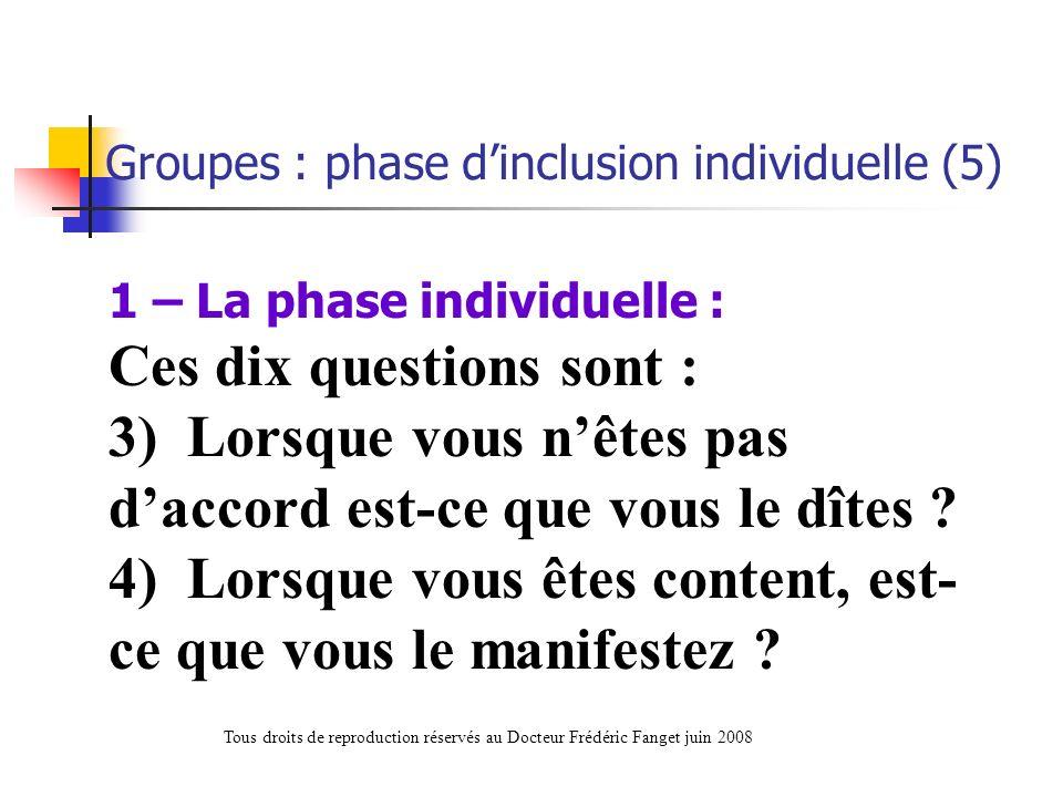 1 – La phase individuelle : Ces dix questions sont : 3) Lorsque vous nêtes pas daccord est-ce que vous le dîtes ? 4) Lorsque vous êtes content, est- c