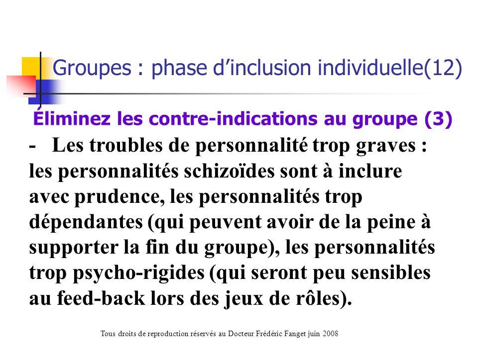 - Les troubles de personnalité trop graves : les personnalités schizoïdes sont à inclure avec prudence, les personnalités trop dépendantes (qui peuven