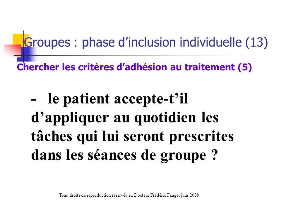 - le patient accepte-til dappliquer au quotidien les tâches qui lui seront prescrites dans les séances de groupe ? Chercher les critères dadhésion au