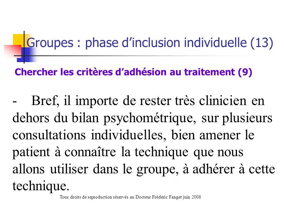 - Bref, il importe de rester très clinicien en dehors du bilan psychométrique, sur plusieurs consultations individuelles, bien amener le patient à con