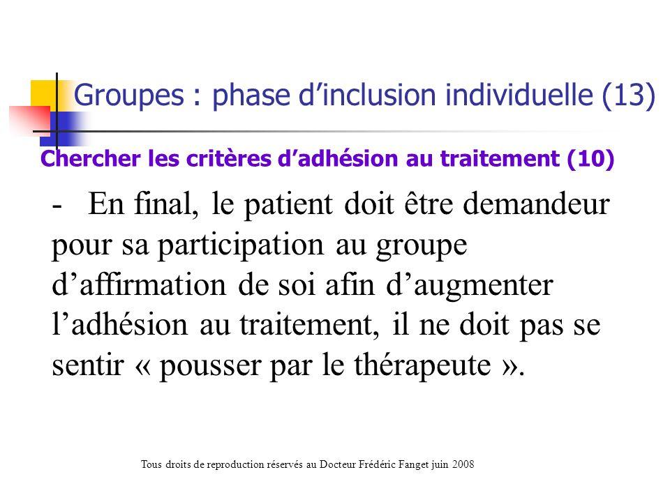 - En final, le patient doit être demandeur pour sa participation au groupe daffirmation de soi afin daugmenter ladhésion au traitement, il ne doit pas