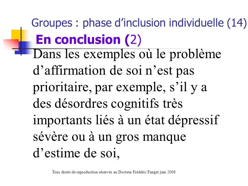 Dans les exemples où le problème daffirmation de soi nest pas prioritaire, par exemple, sil y a des désordres cognitifs très importants liés à un état