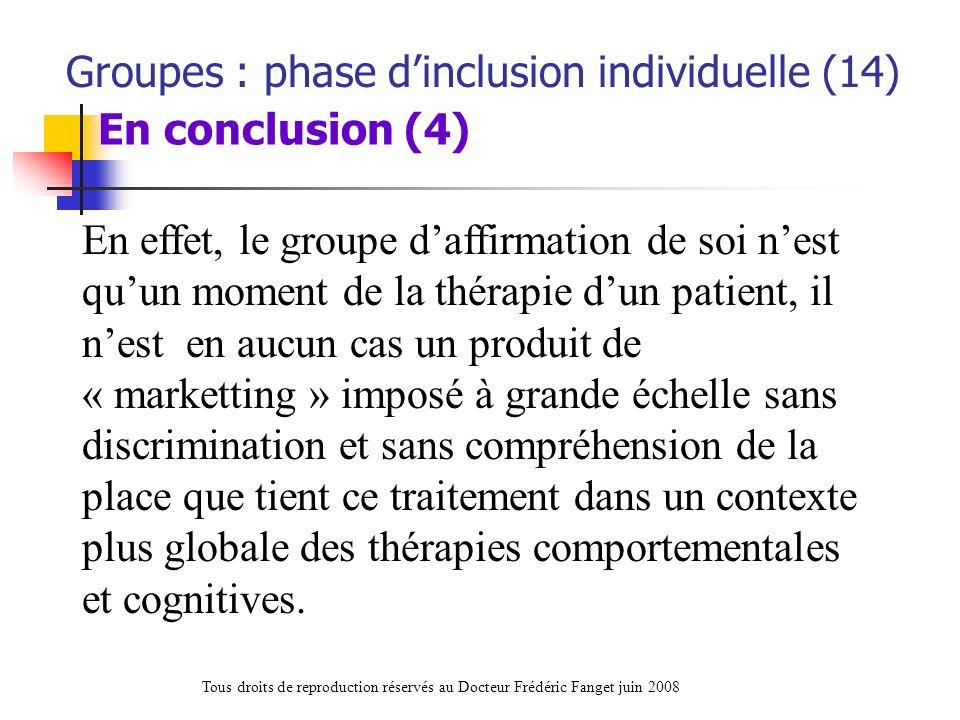 En effet, le groupe daffirmation de soi nest quun moment de la thérapie dun patient, il nest en aucun cas un produit de « marketting » imposé à grande