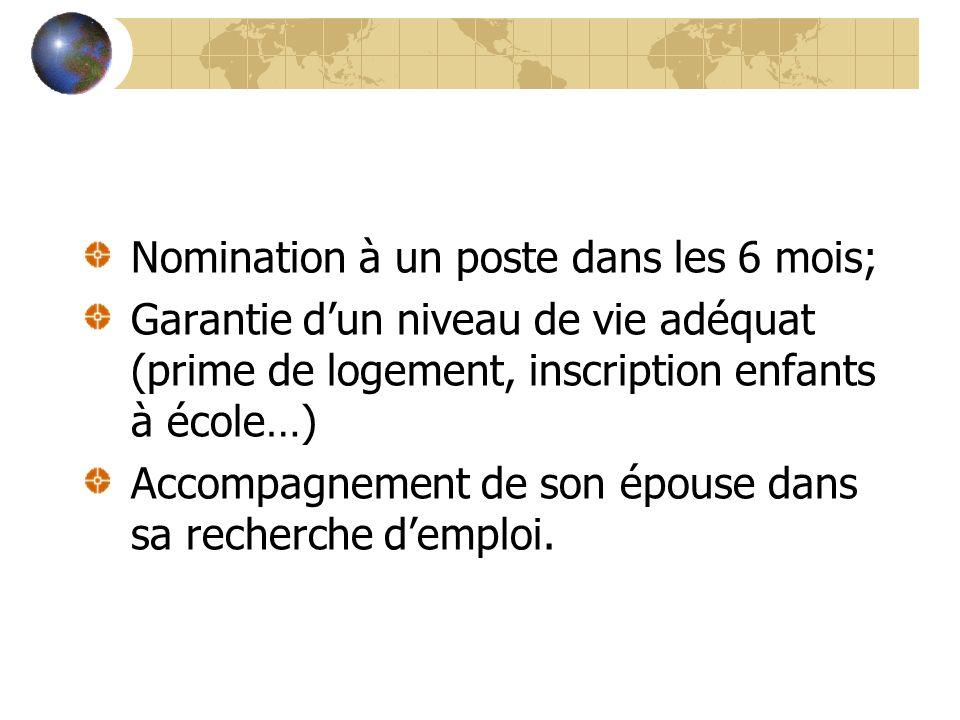 Nomination à un poste dans les 6 mois; Garantie dun niveau de vie adéquat (prime de logement, inscription enfants à école…) Accompagnement de son épou