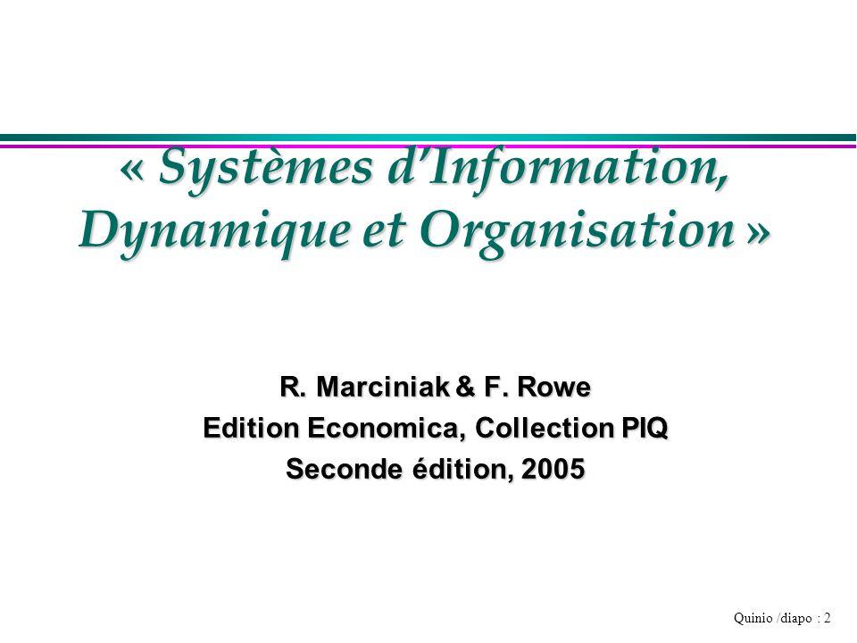 Quinio /diapo : 2 « Systèmes dInformation, Dynamique et Organisation » R. Marciniak & F. Rowe Edition Economica, Collection PIQ Seconde édition, 2005