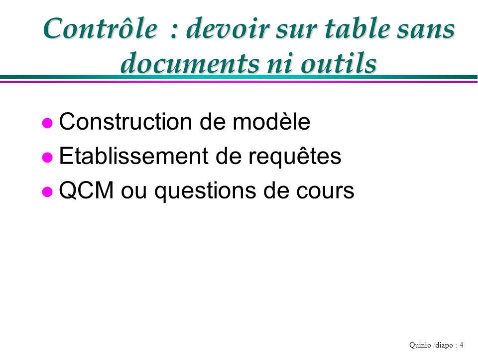 Quinio /diapo : 4 Contrôle : devoir sur table sans documents ni outils l Construction de modèle l Etablissement de requêtes l QCM ou questions de cour