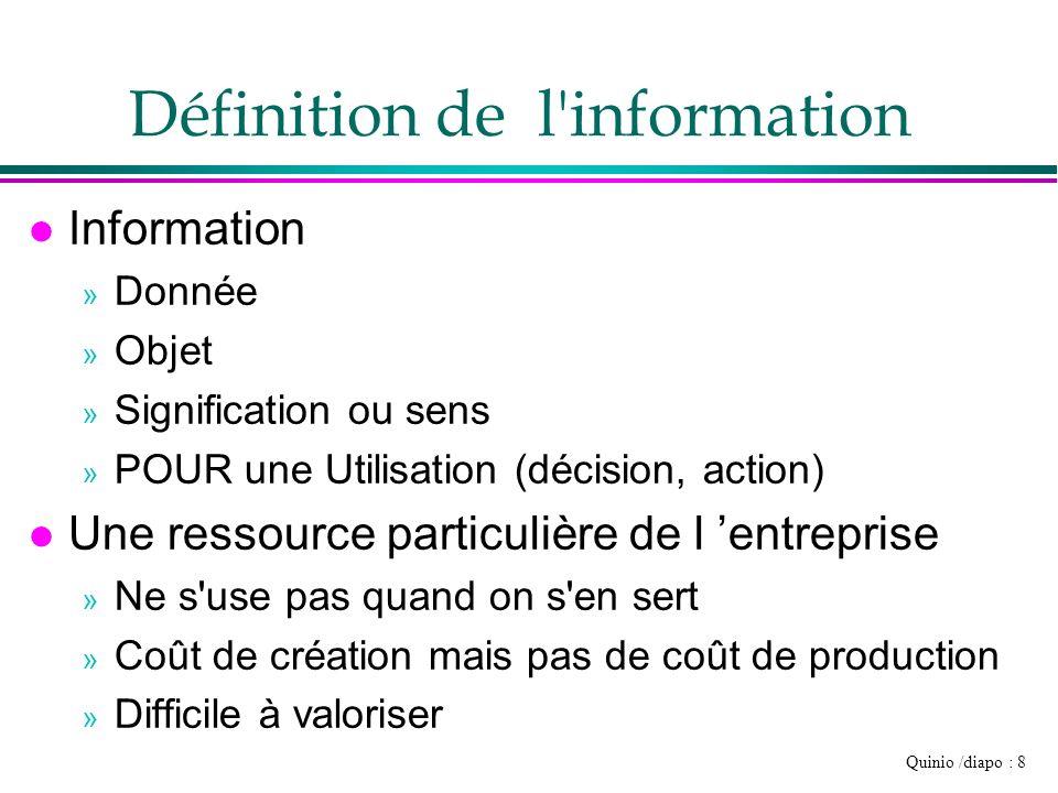 Quinio /diapo : 8 Définition de l'information l Information » Donnée » Objet » Signification ou sens » POUR une Utilisation (décision, action) l Une r