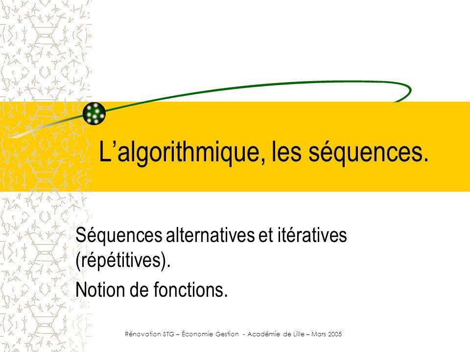 Lalgorithmique, les séquences. Séquences alternatives et itératives (répétitives). Notion de fonctions. Rénovation STG – Économie Gestion - Académie d