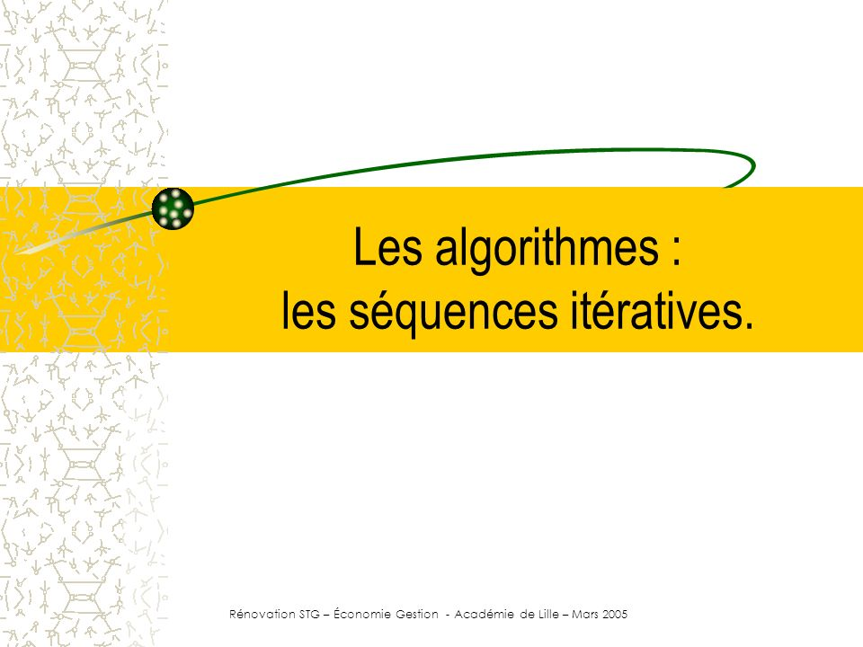 Les algorithmes : les séquences itératives. Rénovation STG – Économie Gestion - Académie de Lille – Mars 2005