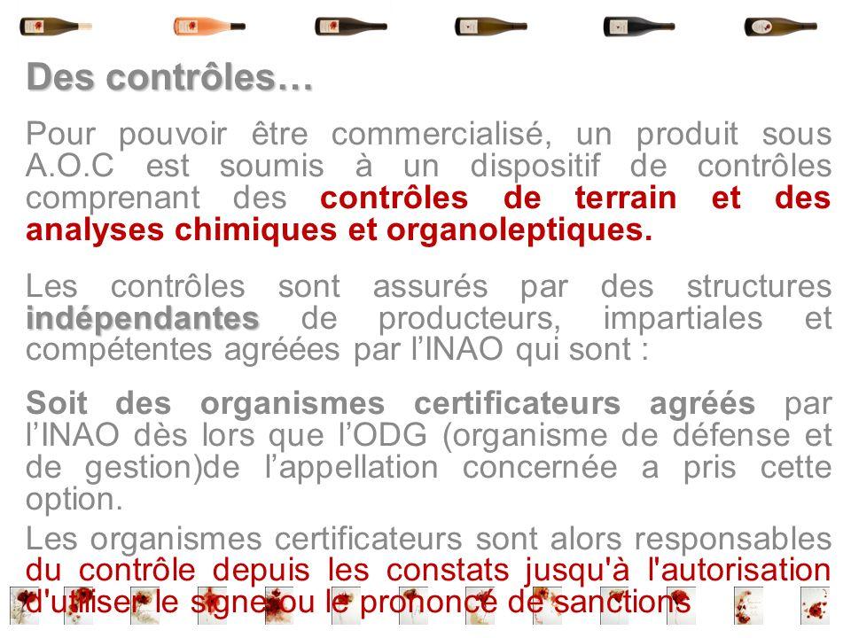 Des contrôles… Pour pouvoir être commercialisé, un produit sous A.O.C est soumis à un dispositif de contrôles comprenant des contrôles de terrain et d