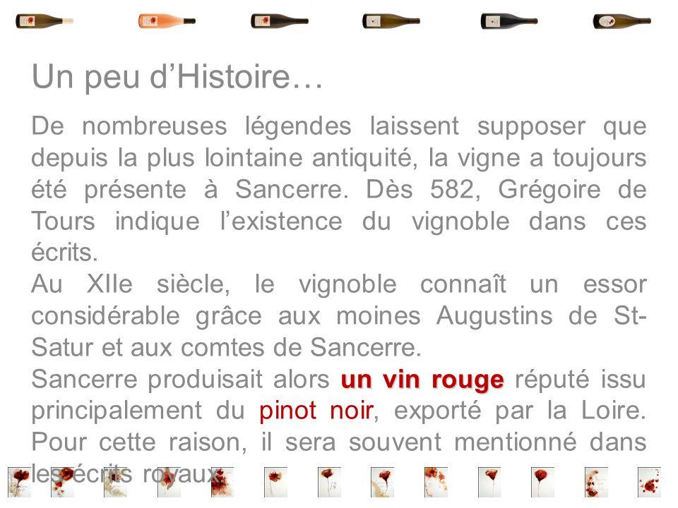 Un peu dHistoire… De nombreuses légendes laissent supposer que depuis la plus lointaine antiquité, la vigne a toujours été présente à Sancerre. Dès 58