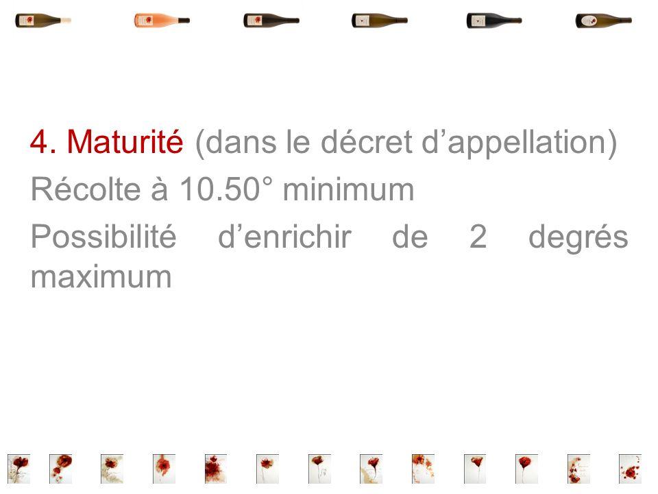 4. Maturité (dans le décret dappellation) Récolte à 10.50° minimum Possibilité denrichir de 2 degrés maximum