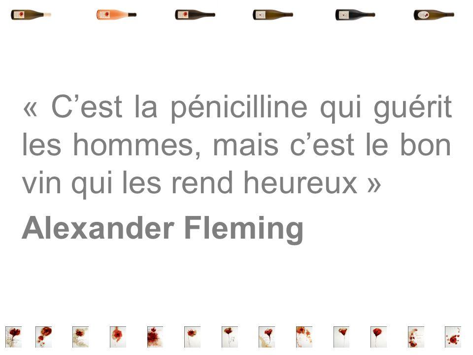 « Cest la pénicilline qui guérit les hommes, mais cest le bon vin qui les rend heureux » Alexander Fleming