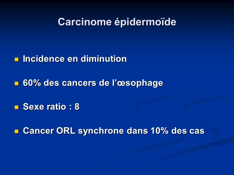 Carcinome épidermoïde Incidence en diminution Incidence en diminution 60% des cancers de lœsophage 60% des cancers de lœsophage Sexe ratio : 8 Sexe ra