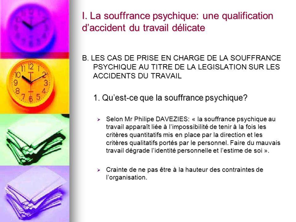 B. LES CAS DE PRISE EN CHARGE DE LA SOUFFRANCE PSYCHIQUE AU TITRE DE LA LEGISLATION SUR LES ACCIDENTS DU TRAVAIL 1. Quest-ce que la souffrance psychiq