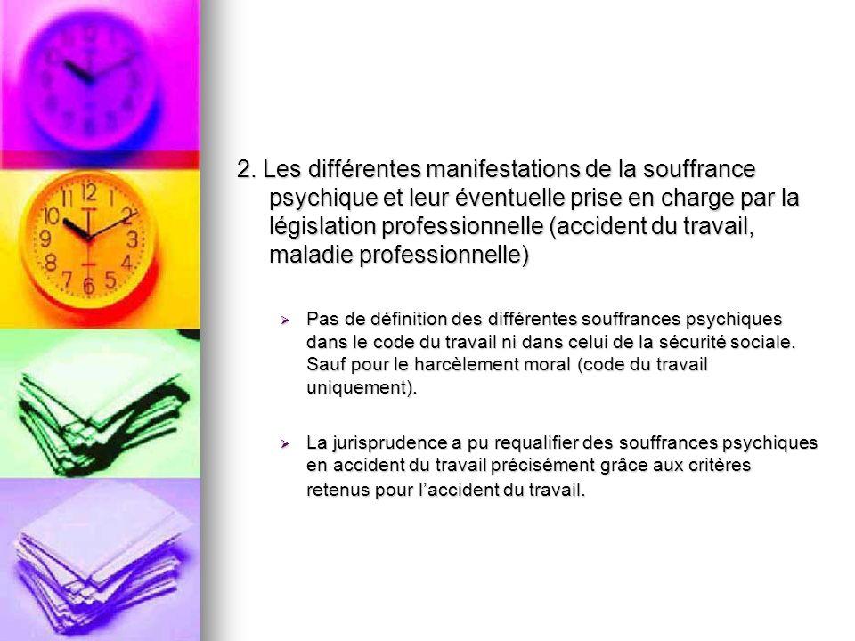 2. Les différentes manifestations de la souffrance psychique et leur éventuelle prise en charge par la législation professionnelle (accident du travai