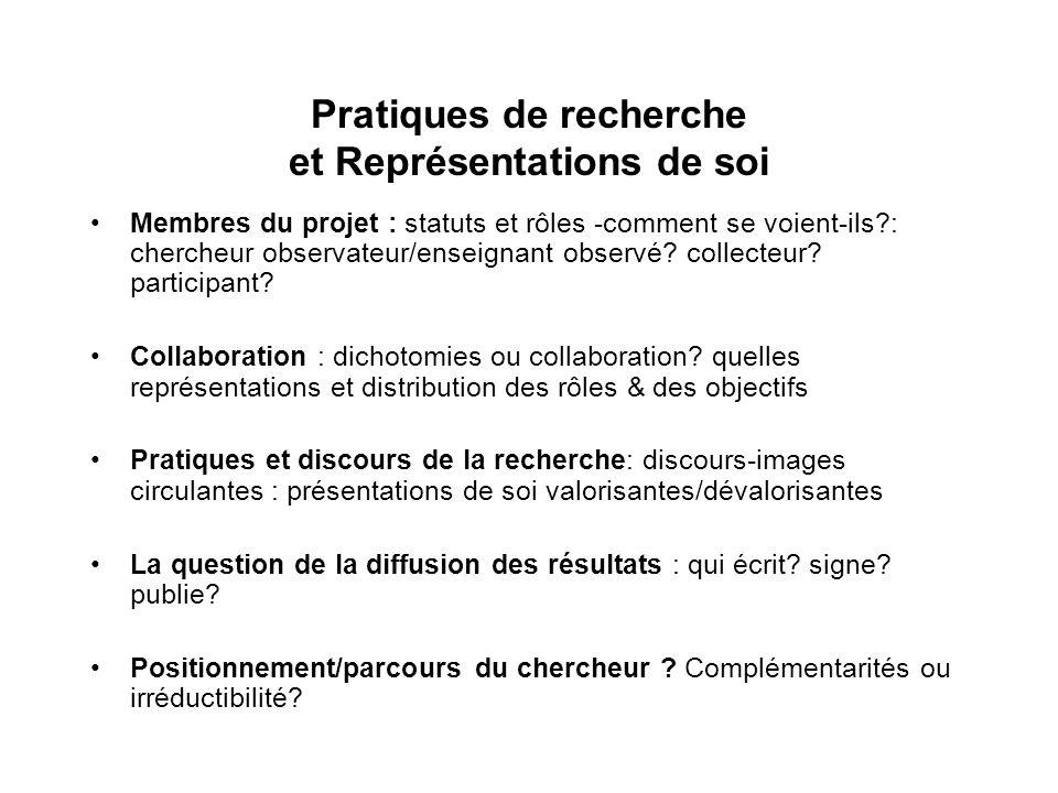 Pratiques de recherche et Représentations de soi Membres du projet : statuts et rôles -comment se voient-ils : chercheur observateur/enseignant observé.