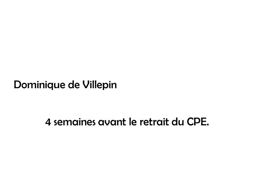 Dominique de Villepin 4 semaines avant le retrait du CPE.