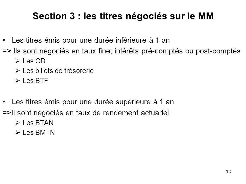 10 Section 3 : les titres négociés sur le MM Les titres émis pour une durée inférieure à 1 an => Ils sont négociés en taux fine; intérêts pré-comptés