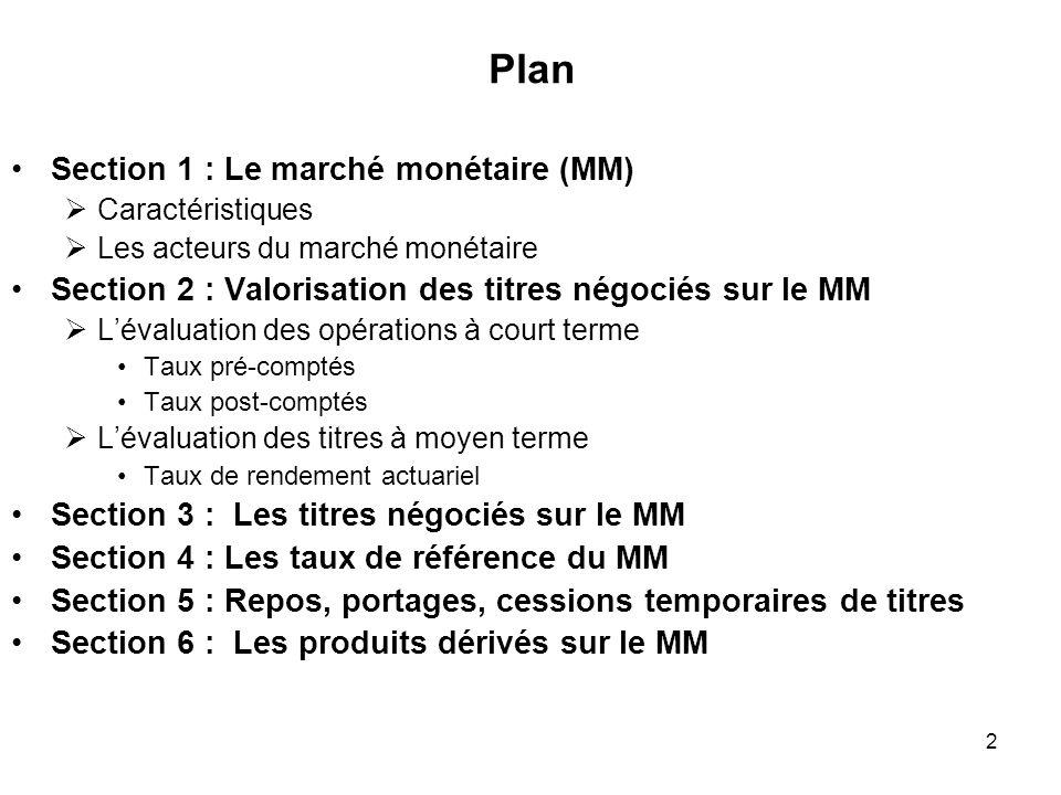 2 Plan Section 1 : Le marché monétaire (MM) Caractéristiques Les acteurs du marché monétaire Section 2 : Valorisation des titres négociés sur le MM Lé
