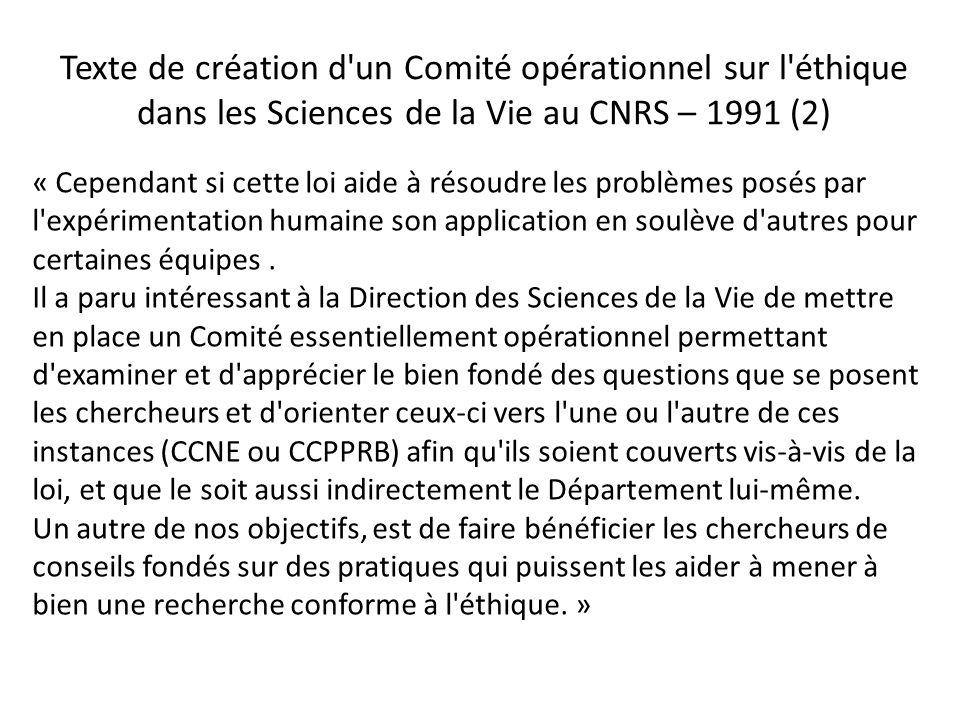 Texte de création d un Comité opérationnel sur l éthique dans les Sciences de la Vie au CNRS – 1991 (2) « Cependant si cette loi aide à résoudre les problèmes posés par l expérimentation humaine son application en soulève d autres pour certaines équipes.